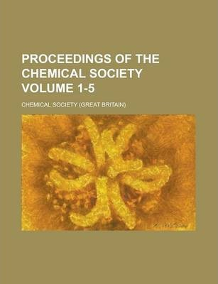 Proceedings of the Chemical Society Volume 1-5