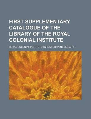 First Supplementary Catalogue of the Library of the Royal Colonial Institute