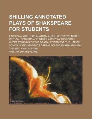 Shilling Annotated Plays of Shakspeare for Students; Each Play with Explanatory and Illustrative Notes Critical Remarks and Other AIDS to a Thorough Understanding of the Drama. Edited for the Use of Schools and Students Preparing Volume 6