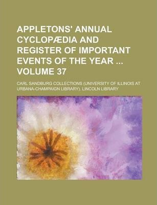 Appletons' Annual Cyclopaedia and Register of Important Events of the Year Volume 37
