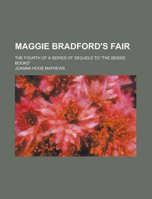 Maggie Bradford's Fair; The Fourth of a Series of Sequels to the Bessie Books