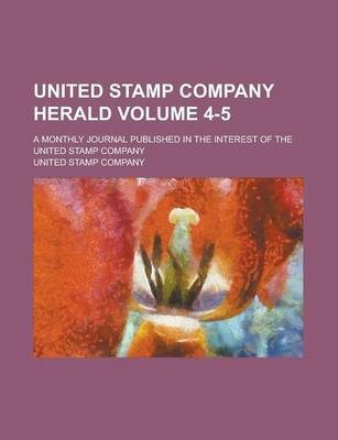 United Stamp Company Herald; A Monthly Journal Published in the Interest of the United Stamp Company Volume 4-5