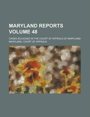 Maryland Reports; Cases Adjudged in the Court of Appeals of Maryland Volume 48