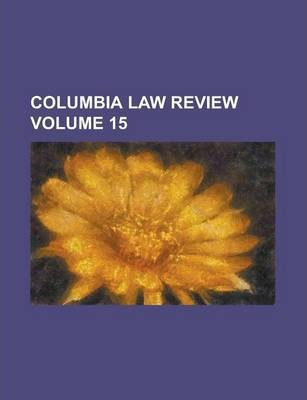 Columbia Law Review Volume 15