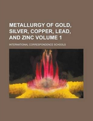 Metallurgy of Gold, Silver, Copper, Lead, and Zinc Volume 1