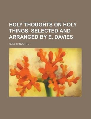 Holy Thoughts on Holy Things, Selected and Arranged by E. Davies