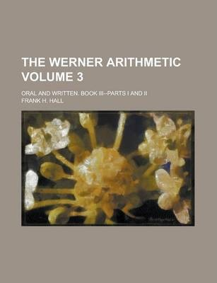The Werner Arithmetic; Oral and Written. Book III--Parts I and II Volume 3