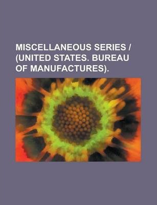 Miscellaneous Series - (United States. Bureau of Manufactures)