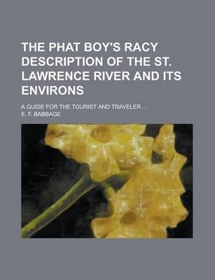 The Phat Boy's Racy Description of the St. Lawrence River and Its Environs; A Guide for the Tourist and Traveler ...