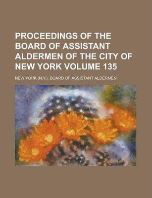 Proceedings of the Board of Assistant Aldermen of the City of New York Volume 135