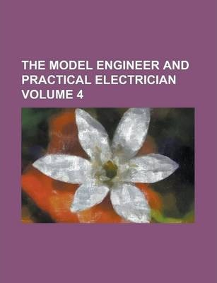 The Model Engineer and Practical Electrician Volume 4