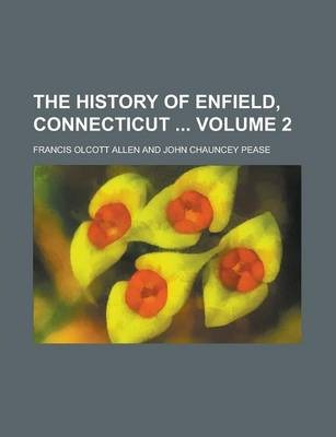 The History of Enfield, Connecticut Volume 2