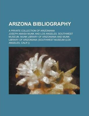 Arizona Bibliography; A Private Collection of Arizoniana
