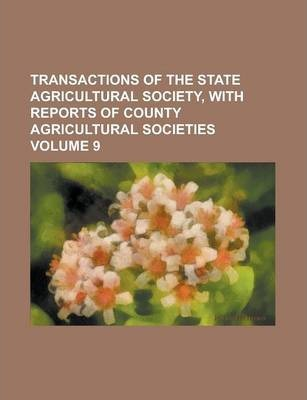 Transactions of the State Agricultural Society, with Reports of County Agricultural Societies Volume 9