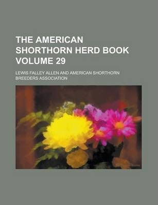 The American Shorthorn Herd Book Volume 29