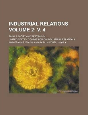 Industrial Relations; Final Report and Testimony Volume 2; V. 4
