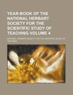 Year-Book of the National Herbart Society for the Scientific Study of Teaching Volume 4