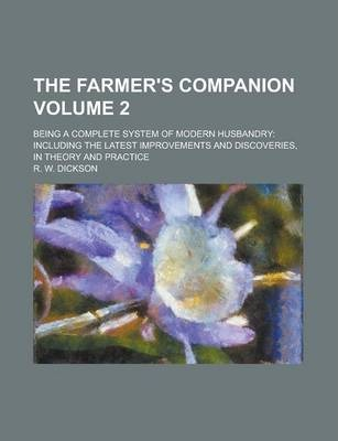 The Farmer's Companion; Being a Complete System of Modern Husbandry