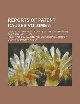 Reports of Patent Causes; Decided in the Circuit Courts of the United States Since January 1, 1874 Volume 5