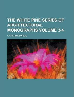 The White Pine Series of Architectural Monographs Volume 3-4
