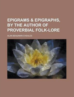 Epigrams & Epigraphs, by the Author of Proverbial Folk-Lore