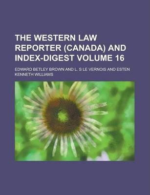 The Western Law Reporter (Canada) and Index-Digest Volume 16