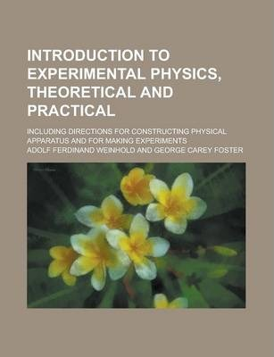 Introduction to Experimental Physics, Theoretical and Practical; Including Directions for Constructing Physical Apparatus and for Making Experiments