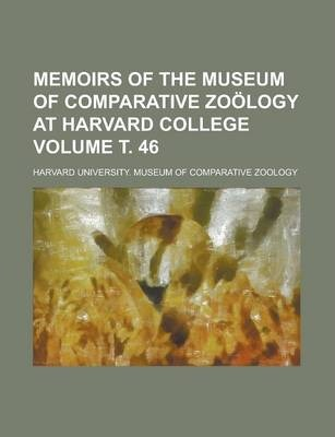 Memoirs of the Museum of Comparative Zoology at Harvard College Volume . 46