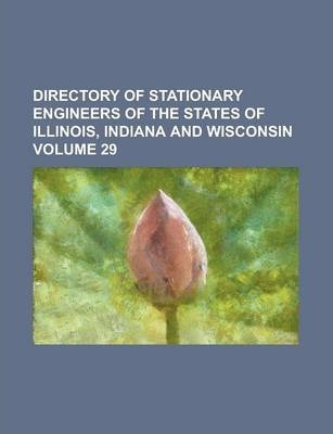 Directory of Stationary Engineers of the States of Illinois, Indiana and Wisconsin Volume 29