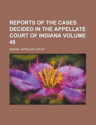 Reports of the Cases Decided in the Appellate Court of Indiana Volume 48
