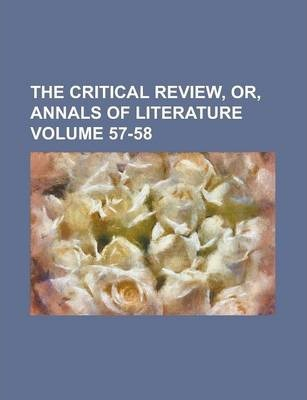 The Critical Review, Or, Annals of Literature Volume 57-58