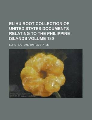 Elihu Root Collection of United States Documents Relating to the Philippine Islands Volume 130