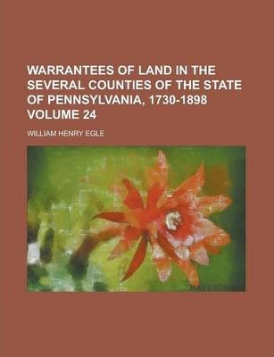 Warrantees of Land in the Several Counties of the State of Pennsylvania, 1730-1898 Volume 24