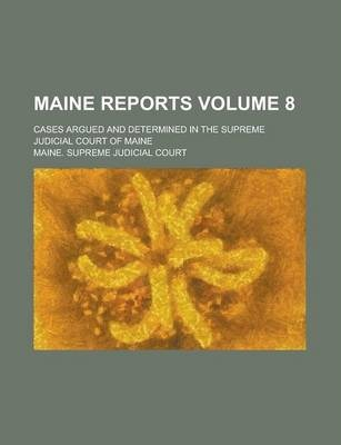 Maine Reports; Cases Argued and Determined in the Supreme Judicial Court of Maine Volume 8