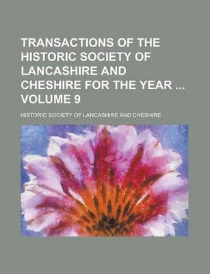 Transactions of the Historic Society of Lancashire and Cheshire for the Year Volume 9