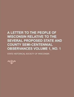 A Letter to the People of Wisconsin Relative to the Several Proposed State and County Semi-Centennial Observances Volume 1, No. 1