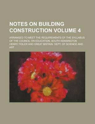Notes on Building Construction; Arranged to Meet the Requirements of the Syllabus of the Council on Education, South Kensington Volume 4