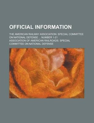 Official Information; The American Railway Association. Special Committee on National Defense ... Number 1-21