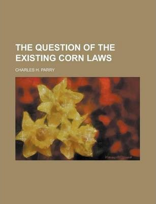 The Question of the Existing Corn Laws