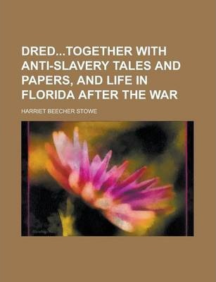 Dredtogether with Anti-Slavery Tales and Papers, and Life in Florida After the War
