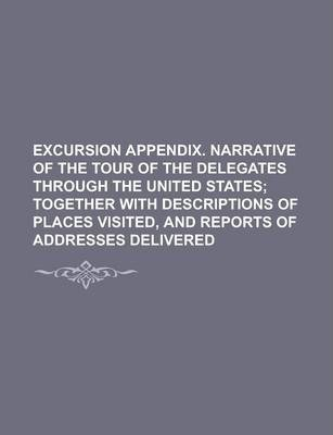 Excursion Appendix. Narrative of the Tour of the Delegates Through the United States
