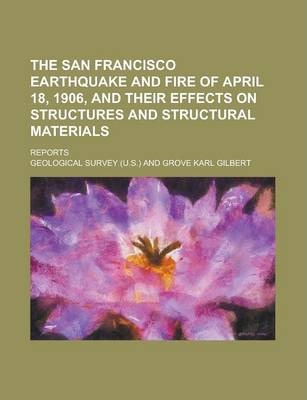 The San Francisco Earthquake and Fire of April 18, 1906, and Their Effects on Structures and Structural Materials; Reports