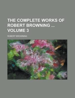 The Complete Works of Robert Browning Volume 3