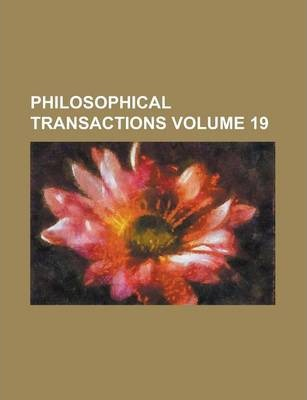 Philosophical Transactions Volume 19