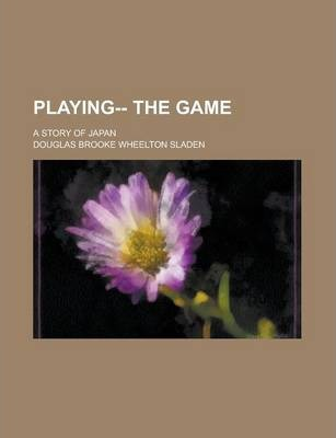 Playing-- The Game; A Story of Japan
