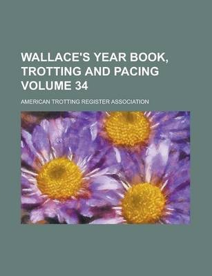 Wallace's Year Book, Trotting and Pacing Volume 34