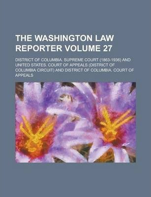The Washington Law Reporter Volume 27