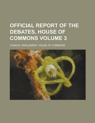 Official Report of the Debates, House of Commons Volume 3