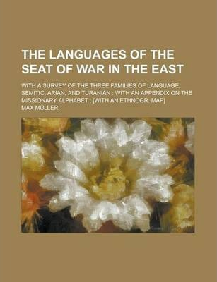 The Languages of the Seat of War in the East; With a Survey of the Three Families of Language, Semitic, Arian, and Turanian