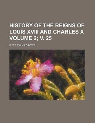History of the Reigns of Louis XVIII and Charles X Volume 2; V. 25